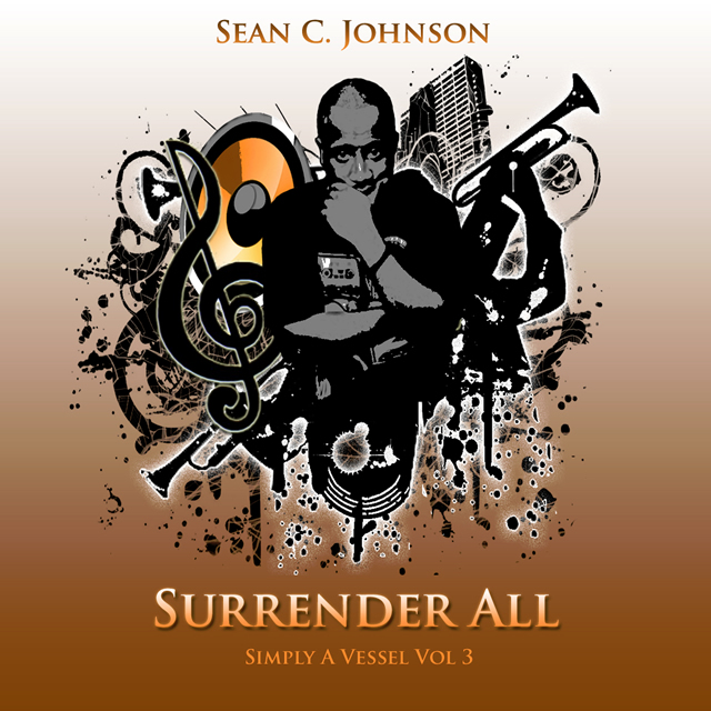 Christian Soul Singer Sean C. Johnson Simply A Vessel Vol 3 Surrender All