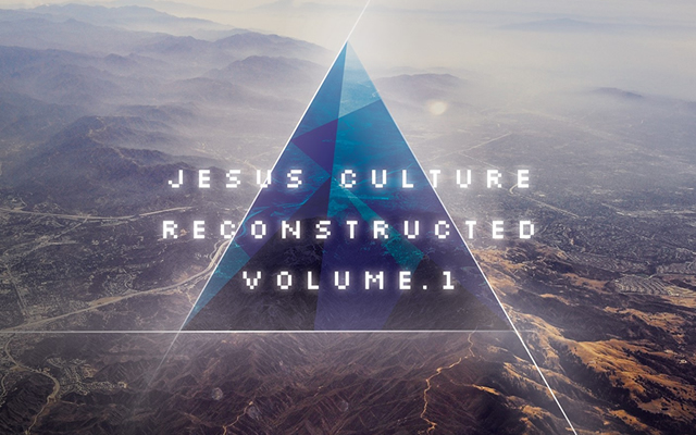 JESUS CULTURE MUSIC RELEASES JESUS CULTURE RECONSTRUCTED