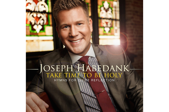 JOSEPH HABEDANKS TAKE TIME TO BE HOLY HYMNS FOR QUIET REFLECTION AVAILABLE TODAY