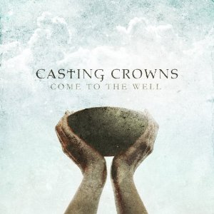Come-Well-Casting-Crowns
